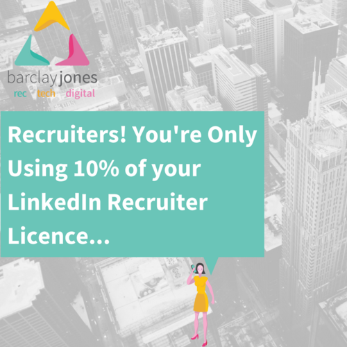 Recruiters Youre Only Using 10 Of Your Linked In Recruiter Licence Barclay Jones Linkedin Training